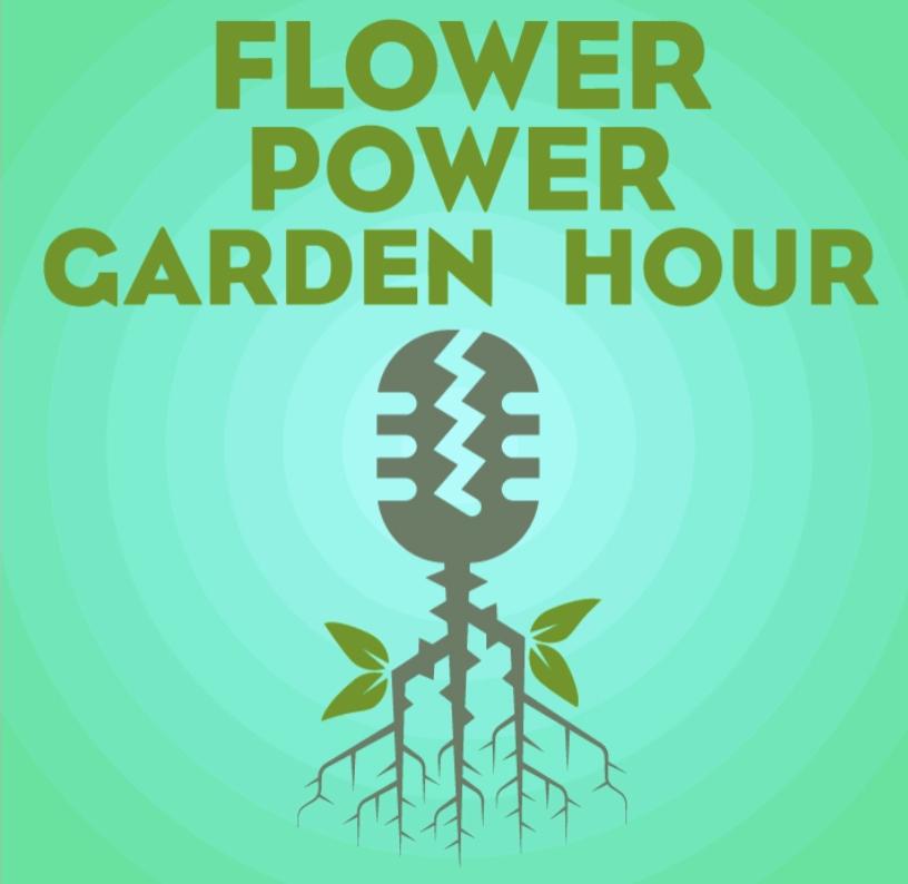 Flower Power Garden Hour Podcast hosted by Plant Expert Marlene Simon
